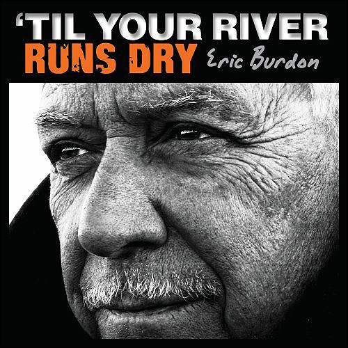 Eric Burdon Til your river runs dry