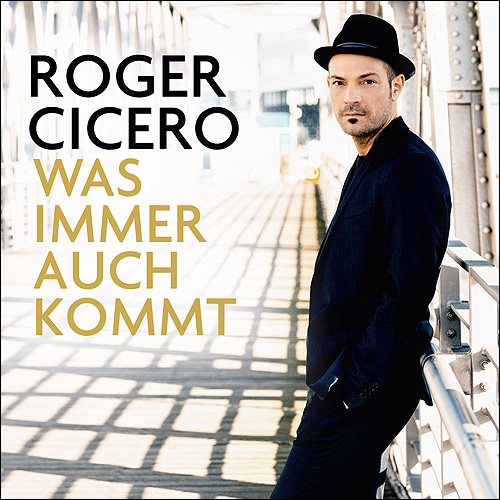 Roger Cicero Was immer auch kommt