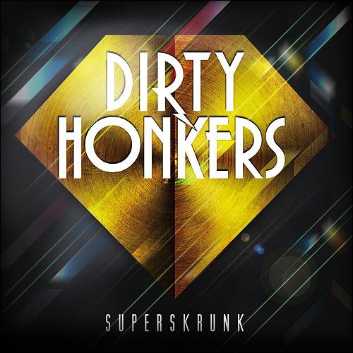 Dirty Honkers Superskrunk