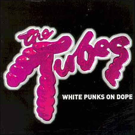 The Tubes White Punks on dope